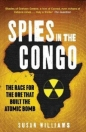 Spies in the Congo: Race for the Ore That Built the Atomic Bomb