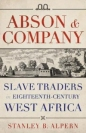 Abson & Company: Slave Traders in Eighteenth Century West Africa