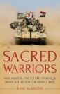 Sacred Warriors: Shia Militias the Future of Iraq & Irans Battle for the Middle East