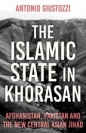 Islamic State in Khorasan: Afghanistan Pakistan & the New Central Asian Jihad