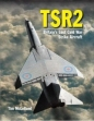 TSR2 2ED: Britains Lost Cold War Strike Aircraft