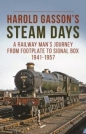 Harold Gasson's Steam Days: A Railwayman's Journey from Footplate to Signal Box 1941-1957