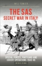 The SAS Secret War in Italy: Special Forces  Partisans and Covert Operations 1935-1945