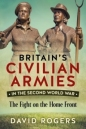 Britains Civilian Armies in WWII