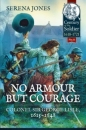 No Armour but Courage: Century of a Soldier