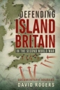 Defending Island Britain in the Second World War: Documentary Sources