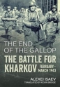 End of the Gallop: Battle for Kharkov February-March 1943