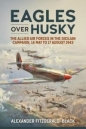 Eagles Over Husky: Allied Air Forces in the Sicilian Campaign 14 May to 17 August 1943
