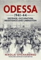 Odessa 1941-44: Defense Occupation Resistance & Liberation