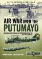 Air War Over the Putumayo: Latin America at War 8