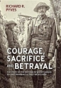 Courage Sacrifice & Betrayal: Story of the Victoria Rifles of Canada